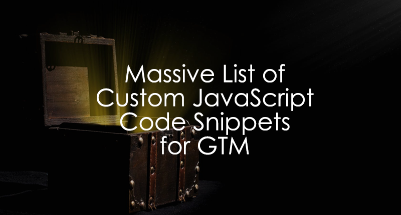 Massive List of 60+ Custom JavaScript Snippets for Google Tag Manager