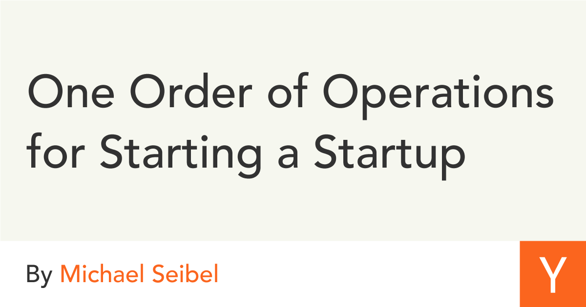 One Order of Operations for Starting a Startup