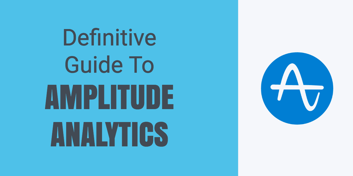 Definitive Guide to Amplitude Analytics