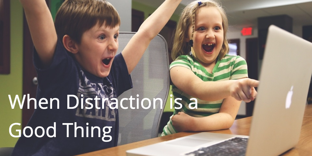 When Distraction is a Good Thing
