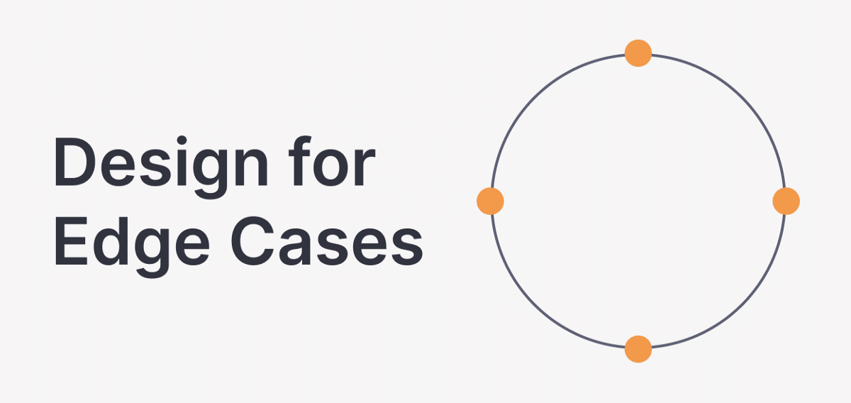 Livin' on the edge: how to design for edge cases early in the process