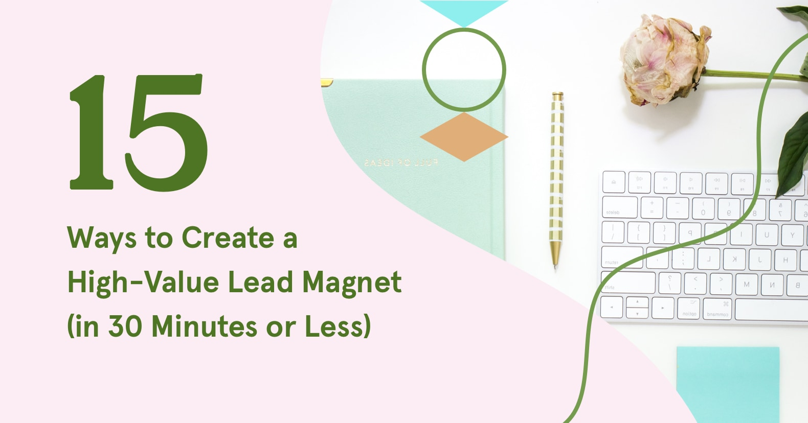 15 Ways to Create a Lead Magnet in 30 Minutes or Less